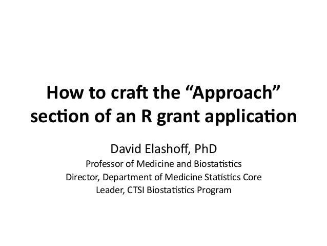 """How  to  cra)  the  """"Approach""""   sec1on  of  an  R  grant  applica1on   David  Elashoff,  PhD  ..."""