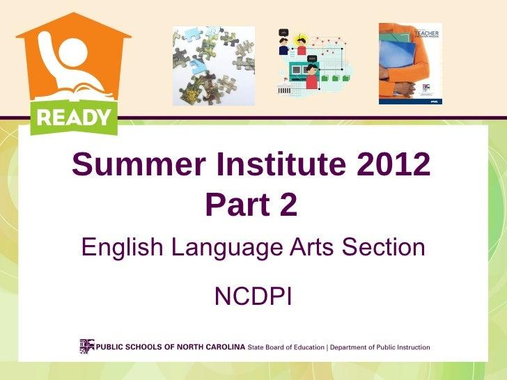 Summer Institute 2012      Part 2English Language Arts Section           NCDPI