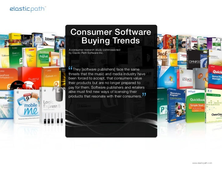 Consumer Software   Buying TrendsA consumer research study commissionedby Elastic Path Software Inc.   They [software publ...
