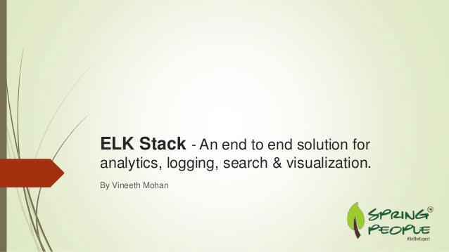 ELK Stack - An end to end solution for analytics, logging, search & visualization. By Vineeth Mohan