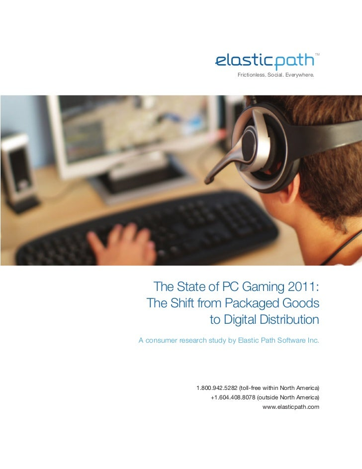 Frictionless. Social. Everywhere.   The State of PC Gaming 2011:  The Shift from Packaged Goods               to Digital D...