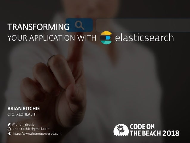 TRANSFORMING YOUR APPLICATION WITH BRIAN RITCHIE CTO, XEOHEALTH 2018 @brian_ritchie brian.ritchie@gmail.com http://www.dot...