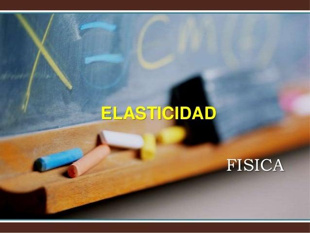 ELASTICIDAD FISICA