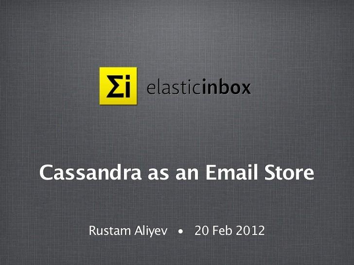 Cassandra as an Email Store    Rustam Aliyev • 20 Feb 2012