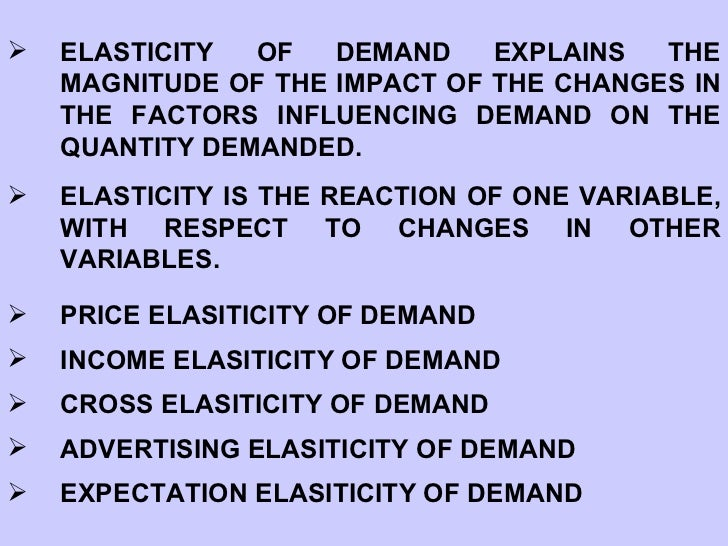 <ul><li>ELASTICITY OF DEMAND EXPLAINS THE MAGNITUDE OF THE IMPACT OF THE CHANGES IN THE FACTORS INFLUENCING DEMAND ON THE ...