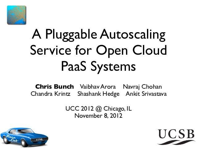 A Pluggable AutoscalingService for Open Cloud     PaaS Systems Chris Bunch Vaibhav Arora Navraj ChohanChandra Krintz Shash...
