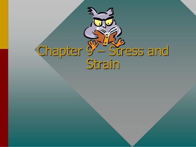 Chapter 9 – Stress and Strain