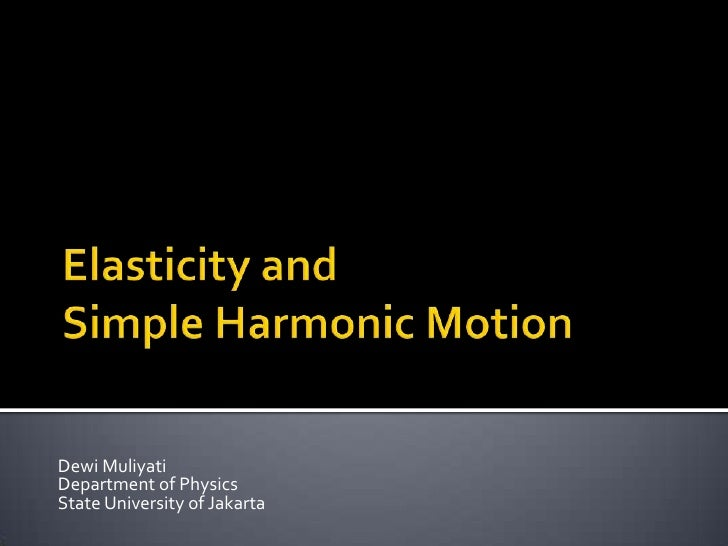 Elasticity and Simple Harmonic Motion<br />Dewi Muliyati<br />Department of Physics <br />State University of Jakarta<br />