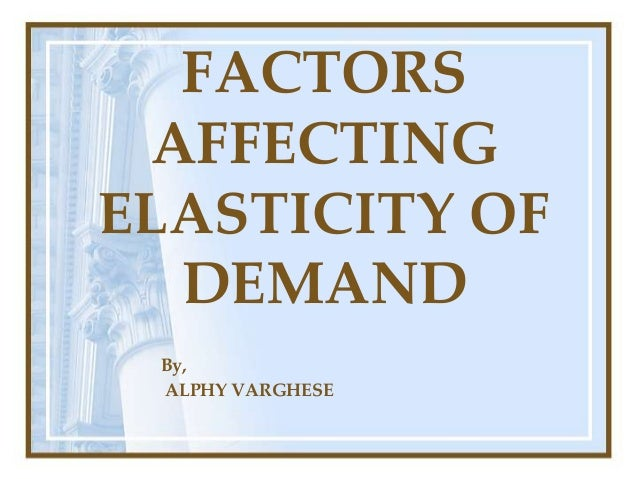 FACTORS AFFECTINGELASTICITY OF  DEMAND By, ALPHY VARGHESE