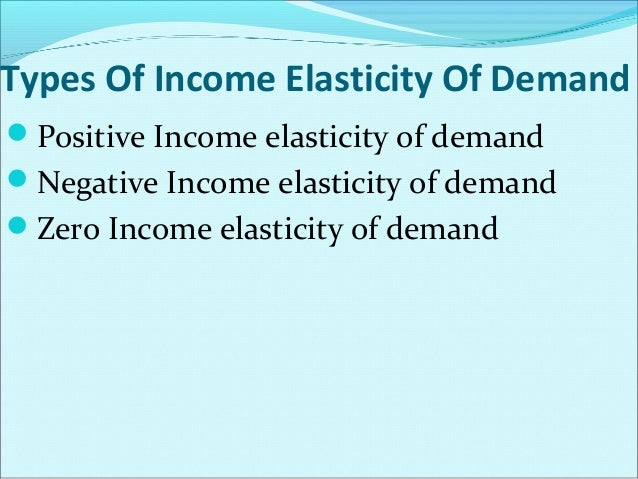 Proportionate change in Demand Income Elasticity Of Demand =  Proportionate change in Income  i.e. ∆q Income Elasticity Of...