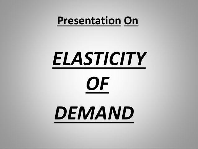 Presentation On ELASTICITY OF DEMAND