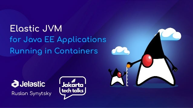 Ruslan Synytsky Elastic JVM for Java EE Applications Running in Containers