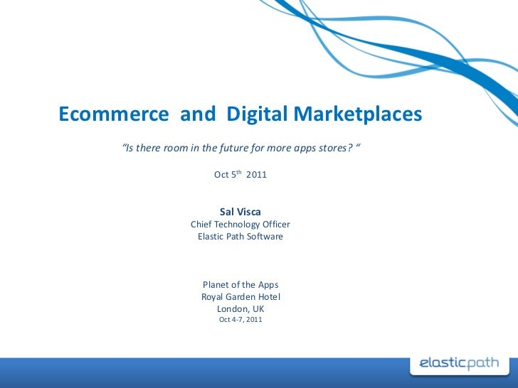 "Ecommerce and Digital Marketplaces     ""Is there room in the future for more apps stores? ""                         Oct 5t..."