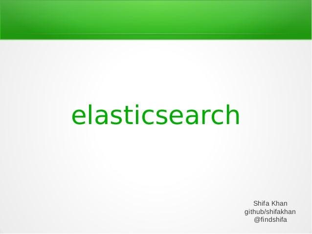 elasticsearch Shifa Khan github/shifakhan @findshifa