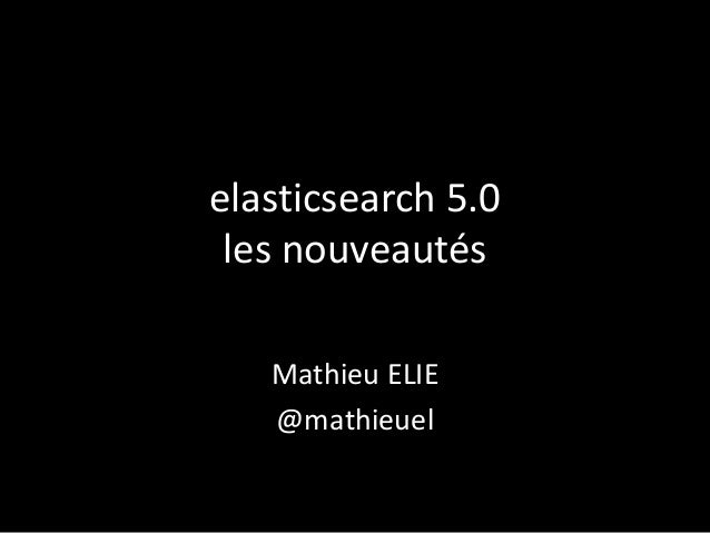 elasticsearch 5.0 les nouveautés Mathieu ELIE @mathieuel
