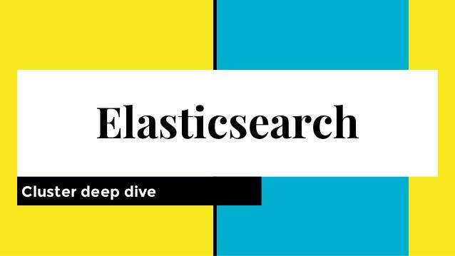 Elasticsearch Cluster deep dive