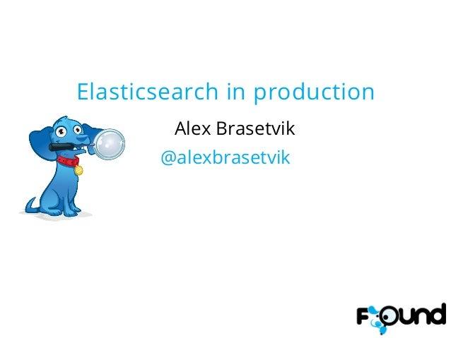 Elasticsearch in productionAlex Brasetvik@alexbrasetvik