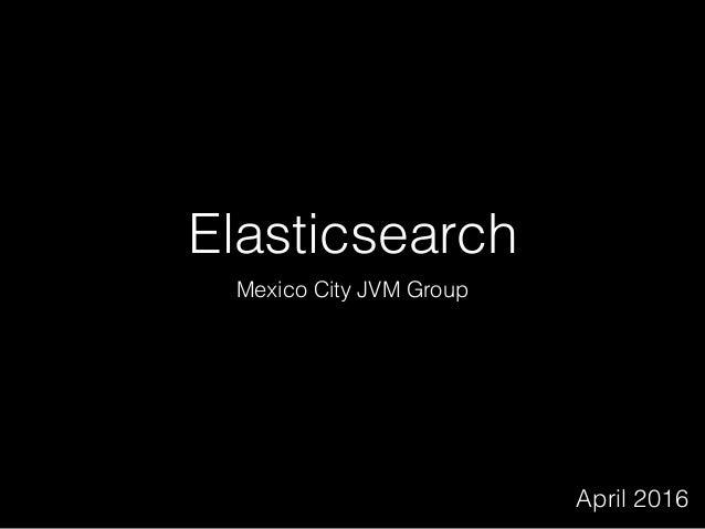 Elasticsearch Mexico City JVM Group April 2016