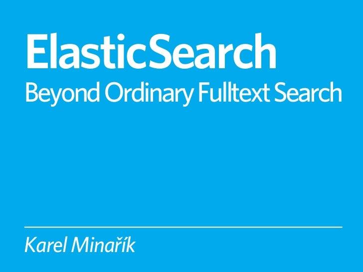 ElasticSearchBeyond Ordinary Fulltext SearchKarel Minařík