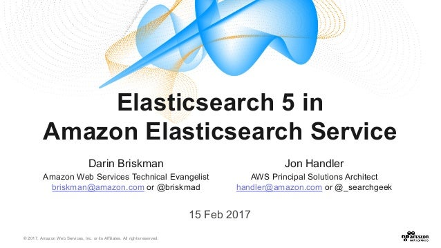 © 2017, Amazon Web Services, Inc. or its Affiliates. All rights reserved. Elasticsearch 5 in Amazon Elasticsearch Service ...