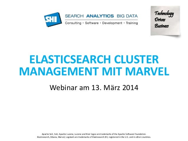 ELASTICSEARCH CLUSTER  MANAGEMENT MIT MARVEL  Webinar am 13. März 2014  Technology  Drives  Business  Apache Solr, Solr, A...