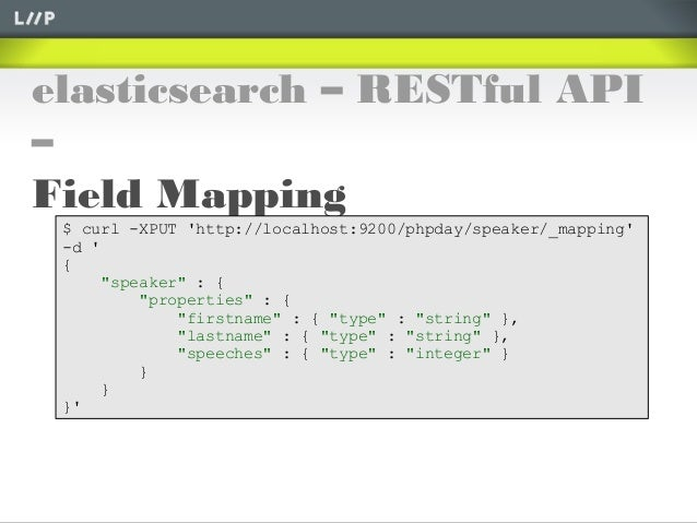 """elasticsearch – RESTful API–Field Mapping$ curl -XPUT http://localhost:9200/phpday/speaker/_mapping-d {""""speaker"""" : {""""prope..."""