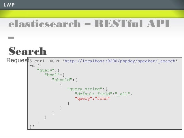 """elasticsearch – RESTful API–Search$ curl -XGET http://localhost:9200/phpday/speaker/_search-d {""""query"""":{""""bool"""":{""""should"""":[..."""