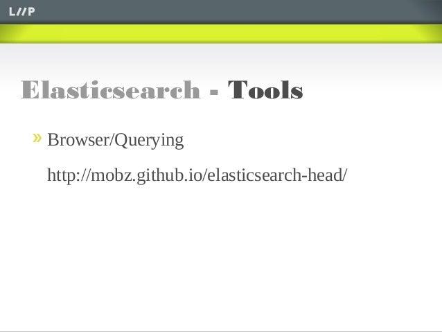 Elasticsearch - ToolsBrowser/Queryinghttp://mobz.github.io/elasticsearch-head/