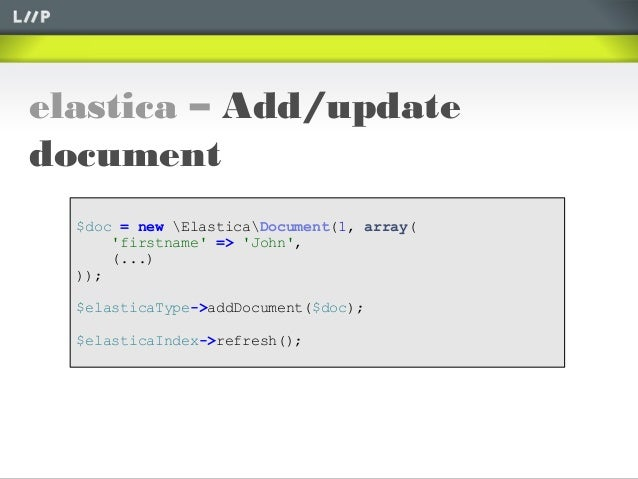 elastica – Add/updatedocument$doc = new ElasticaDocument(1, array(firstname => John,(...)));$elasticaType->addDocument($do...