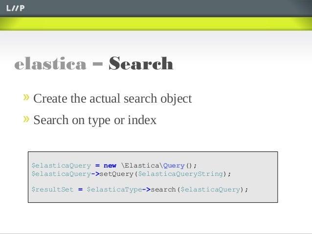 elastica – Search$elasticaQuery = new ElasticaQuery();$elasticaQuery->setQuery($elasticaQueryString);$resultSet = $elastic...