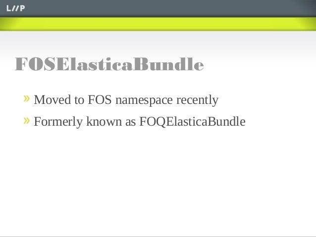 FOSElasticaBundleMoved to FOS namespace recentlyFormerly known as FOQElasticaBundle