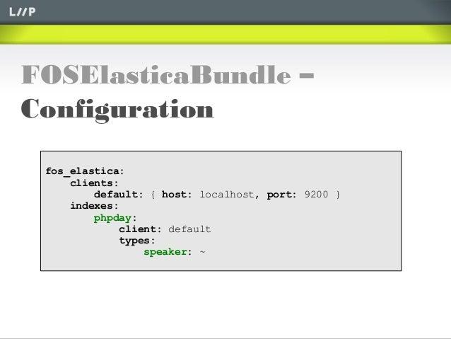 FOSElasticaBundle –Configurationfos_elastica:clients:default: { host: localhost, port: 9200 }indexes:phpday:client: defaul...
