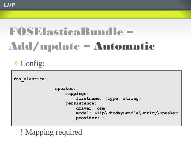 FOSElasticaBundle –Add/update – AutomaticConfig:! Mapping requiredfos_elastica:...speaker:mappings:firstname: {type: strin...