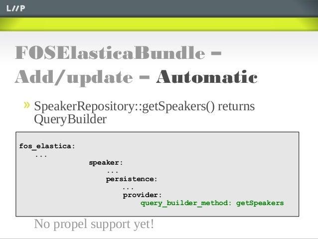 FOSElasticaBundle –Add/update – AutomaticSpeakerRepository::getSpeakers() returnsQueryBuilderNo propel support yet!fos_ela...