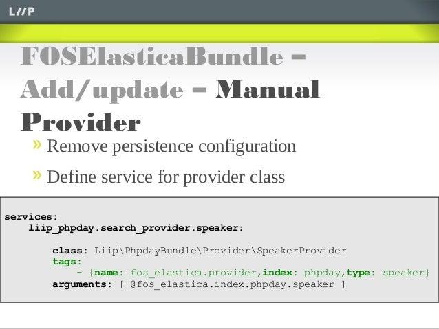 FOSElasticaBundle –Add/update – ManualProviderRemove persistence configurationDefine service for provider classservices:li...