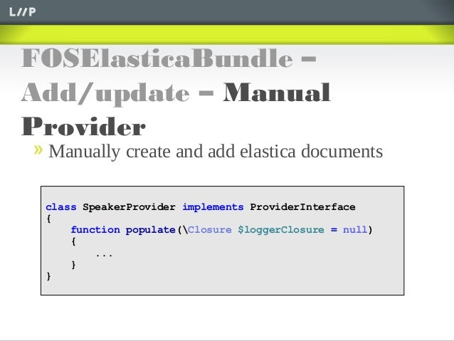 FOSElasticaBundle –Add/update – ManualProviderManually create and add elastica documentsclass SpeakerProvider implements P...
