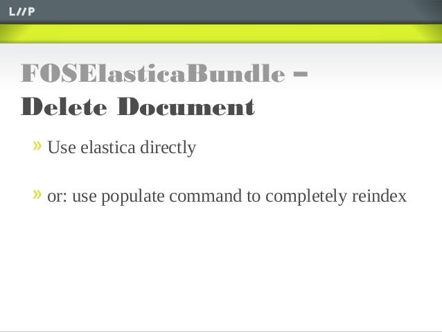 FOSElasticaBundle –Delete DocumentUse elastica directlyor: use populate command to completely reindex