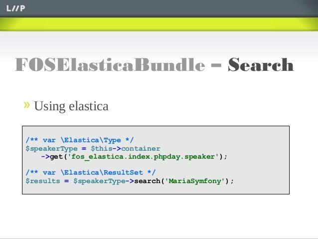 FOSElasticaBundle – SearchUsing elastica/** var ElasticaType */$speakerType = $this->container->get(fos_elastica.index.php...