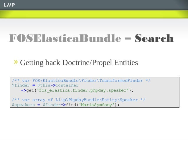 FOSElasticaBundle – SearchGetting back Doctrine/Propel Entities/** var FOSElasticaBundleFinderTransformedFinder */$finder ...