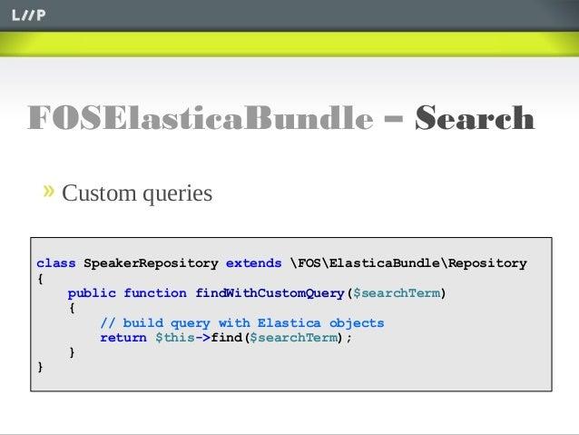 FOSElasticaBundle – SearchCustom queriesclass SpeakerRepository extends FOSElasticaBundleRepository{public function findWi...