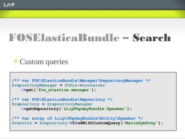 FOSElasticaBundle – SearchCustom queries/** var FOSElasticaBundleManagerRepositoryManager */$repositoryManager = $this->co...