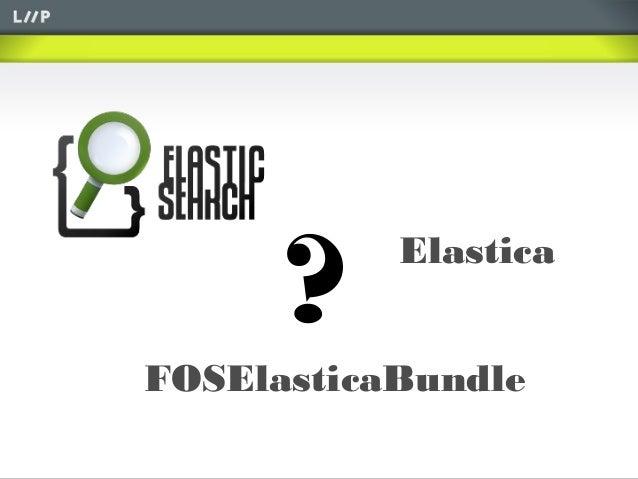 ElasticaFOSElasticaBundle?