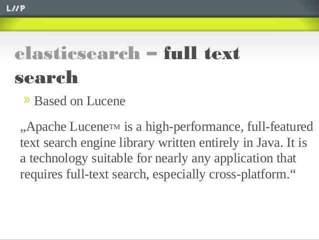 """elasticsearch – full textsearchBased on Lucene""""Apache LuceneTM is a high-performance, full-featuredtext search engine libr..."""