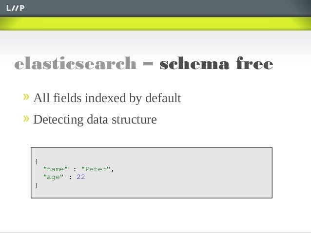 """elasticsearch – schema freeAll fields indexed by defaultDetecting data structure{""""name"""" : """"Peter"""",""""age"""" : 22}"""