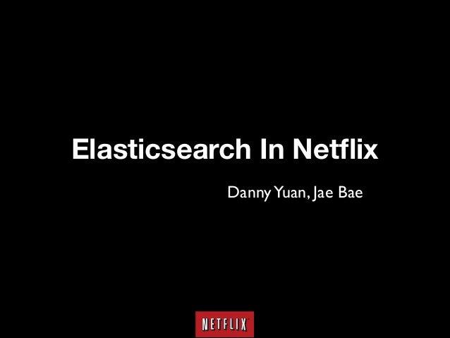 Elasticsearch In Netflix Danny Yuan, Jae Bae