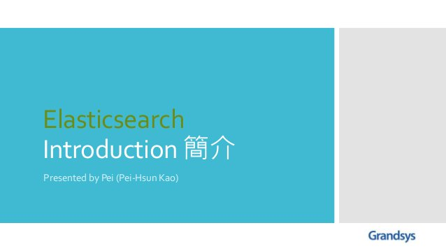 Elasticsearch Introduction 簡介 Presented by Pei (Pei-Hsun Kao)