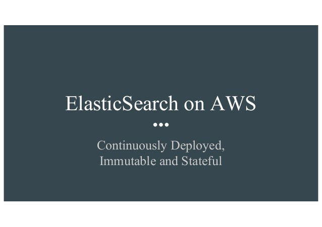 ElasticSearch on AWS Continuously Deployed, Immutable and Stateful