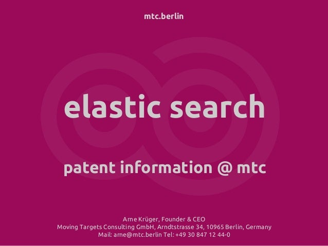 mtc.berlin elastic search patent information @ mtc Arne Krüger, Founder & CEO Moving Targets Consulting GmbH, Arndtstrasse...