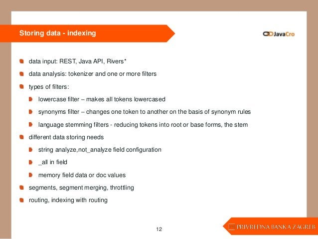 Storing data - indexing data input: REST, Java API, Rivers* data analysis: tokenizer and one or more filters types of filt...