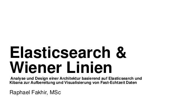 Elasticsearch & Wiener LinienAnalyse und Design einer Architektur basierend auf Elasticsearch und Kibana zur Aufbereitung ...